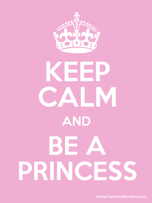 Keep Calm and Be A Princess (Example)